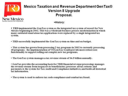 New Mexico Taxation and Revenue Department GenTax® Version 8 Upgrade Proposal. History: TRD implemented the GenTax system as the integrated tax system.