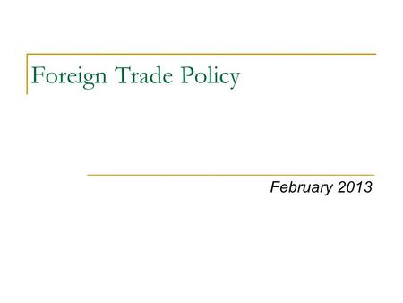 Foreign <strong>Trade</strong> Policy February 2013 NCA.