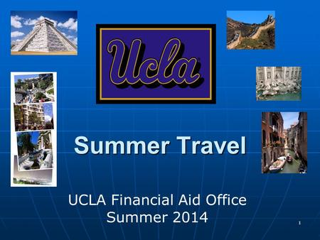1 Summer Travel UCLA Financial Aid Office Summer 2014.