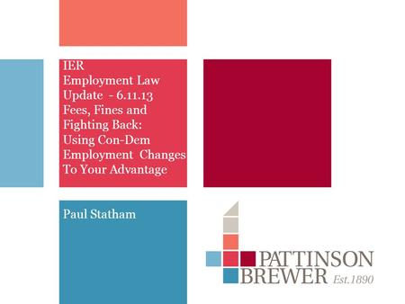 IER Employment Law Update - 6.11.13 Fees, Fines and Fighting Back: Using Con-Dem Employment Changes To Your Advantage Paul Statham.
