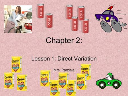 Chapter 2: Lesson 1: Direct Variation Mrs. Parziale.