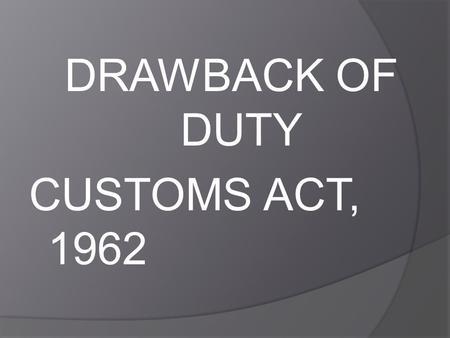 DRAWBACK OF DUTY CUSTOMS ACT, 1962