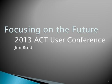 2013 ACT User Conference Jim Brod 1.  Legislative Changes  Payment Processing Interface  SIT Portal  Frozen Accounts  Refunds & Agents  New Reports.