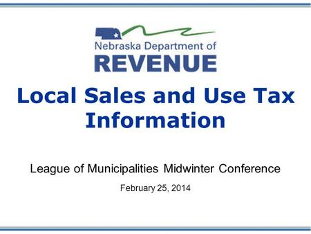 Local Sales and Use Tax Information League of Municipalities Midwinter Conference February 25, 2014.