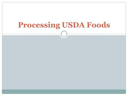 Processing USDA Foods. Processing: The conversion of USDA food or foods into a convenient, usable form by an approved commercial enterprise at a commercial.
