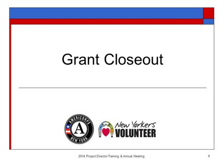 Grant Closeout 2014 Project Director Training & Annual Meeting1.