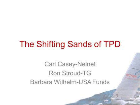 The Shifting Sands of TPD Carl Casey-Nelnet Ron Stroud-TG Barbara Wilhelm-USA Funds.
