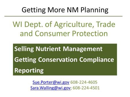 Getting More NM Planning WI Dept. of Agriculture, Trade and Consumer Protection Selling Nutrient Management Getting Conservation Compliance Reporting