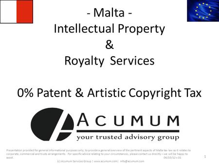- Malta - Intellectual Property & Royalty Services 0% Patent & Artistic Copyright Tax 1 Presentation provided for general informational purposes only;