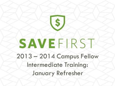 2013 – 2014 Campus Fellow Intermediate <strong>Training</strong>: January Refresher