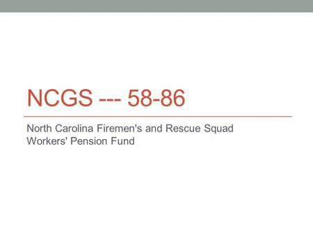 NCGS --- 58-86 North Carolina Firemen's and Rescue Squad Workers' Pension Fund.