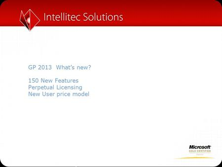 GP 2013 What's new? 150 New Features Perpetual Licensing New User price model.