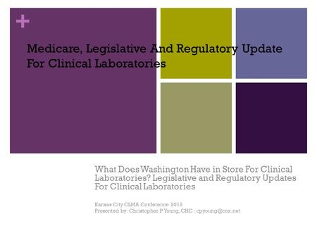+ Medicare, Legislative And Regulatory Update For Clinical Laboratories What Does Washington Have in Store For Clinical Laboratories? Legislative and Regulatory.