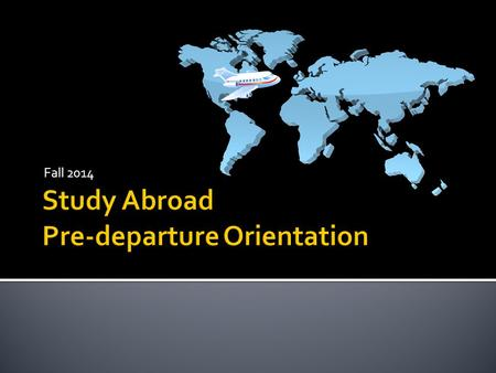 Fall 2014.  Alanna Taylor, Study Abroad Coordinator phone: 210-805-5709   Dr. Javier Lozano, Director.