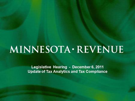 Legislative Hearing - December 6, 2011 Update of Tax Analytics and Tax Compliance.