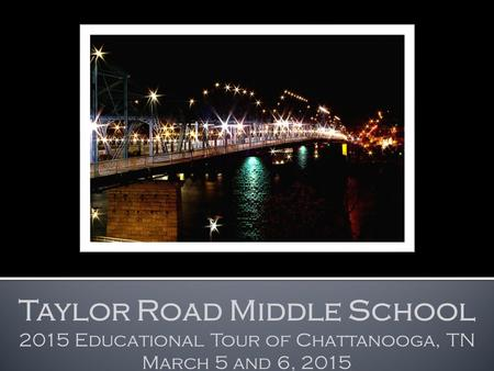 Taylor Road Middle School 2015 Educational Tour of Chattanooga, TN March 5 and 6, 2015.