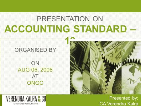 PRESENTATION ON ACCOUNTING STANDARD – 12 Presented by: CA Verendra Kalra ORGANISED BY ON AUG 05, 2008 AT ONGC.