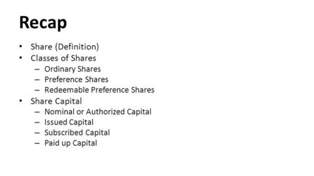 Recap Share (Definition) Classes of Shares – Ordinary Shares – Preference Shares – Redeemable Preference Shares Share Capital – Nominal or Authorized Capital.
