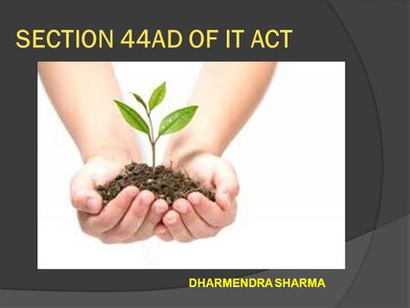 SECTION 44AD OF IT ACT DHARMENDRA SHARMA.