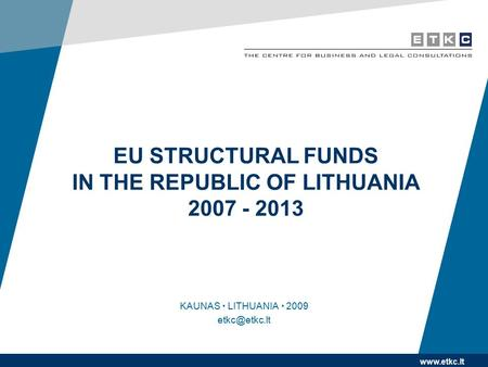 EU STRUCTURAL FUNDS IN THE REPUBLIC OF LITHUANIA 2007 - 2013 KAUNAS  LITHUANIA  2009