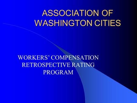 ASSOCIATION OF WASHINGTON CITIES WORKERS' COMPENSATION RETROSPECTIVE RATING PROGRAM.