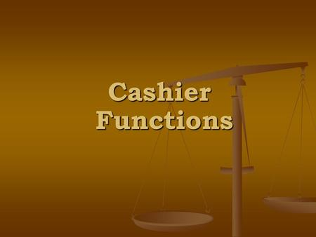 Cashier Functions. Cashiers' Key Ingredients I. Customer Service to students and staff II. Process payments III. Process payment arrangements IV. Process.