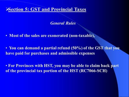  Section 5: GST and Provincial Taxes General Rules Most of the sales are exonerated (non-taxable), You can demand a partial refund (50%) of the GST that.