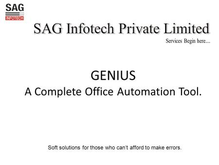 Soft solutions for those who can't afford to make errors. GENIUS A Complete Office Automation Tool.