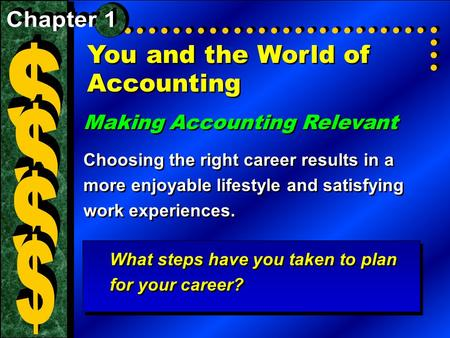 You and the World of Accounting Making Accounting Relevant Choosing the right career results in a more enjoyable lifestyle and satisfying work experiences.