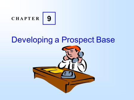 Developing a Prospect Base C H A P T E R 9. 9 Copyright  2004 Pearson Education Canada Inc. 9-2 Learning Objectives Discuss the importance of developing.
