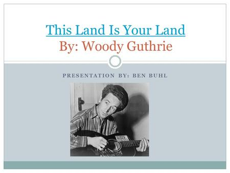 This Land Is Your Land By: Woody Guthrie