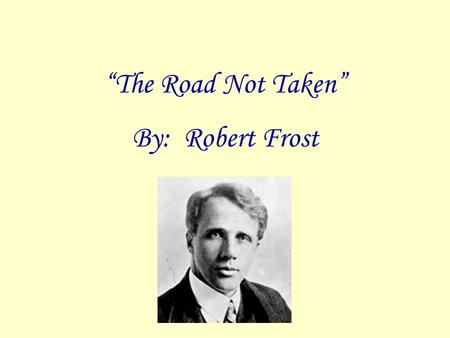 """The Road Not Taken"" By: Robert Frost. Casaccio's Question What would you say is the most important decision you have made thus far in your life? How."