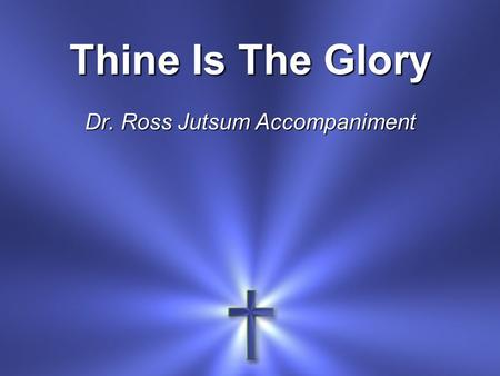 Thine Is The Glory Dr. Ross Jutsum Accompaniment.