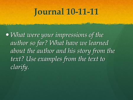 Journal 10-11-11 What were your impressions of the author so far? What have we learned about the author and his story from the text? Use examples from.