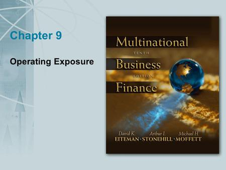 Chapter 9 Operating Exposure. Copyright © 2004 Pearson Addison-Wesley. All rights reserved. 9-2 Operating Exposure Operating exposure, also called economic.