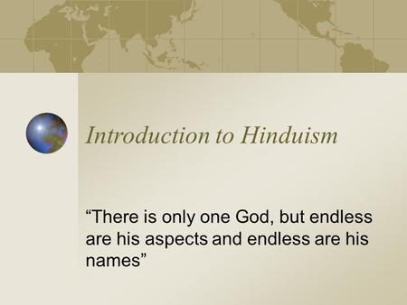 "Introduction to Hinduism ""There is only one God, but endless are his aspects and endless are his names"""