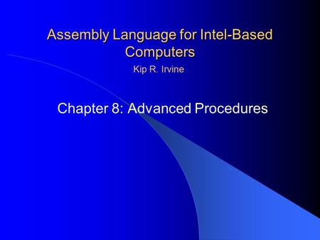 Assembly Language for Intel-Based Computers Chapter 8: Advanced Procedures Kip R. Irvine.
