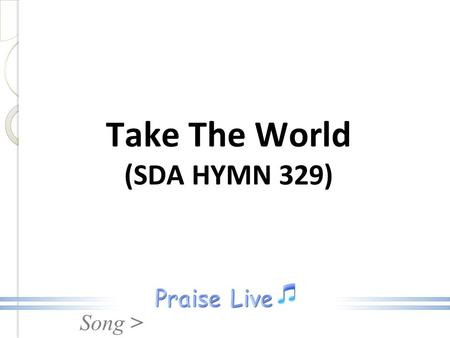 Song > Take The World (SDA HYMN 329). Song > Take the world, but give me Jesus; All its joys are but a name, But His love abideth ever, Through eternal.