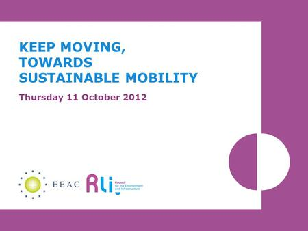 KEEP MOVING, TOWARDS SUSTAINABLE MOBILITY Thursday 11 October 2012.