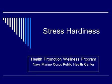 Stress Hardiness Health Promotion Wellness Program Navy Marine Corps Public Health Center.
