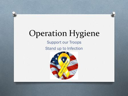 Operation Hygiene Support our Troops Stand up to Infection.