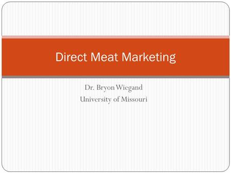 Dr. Bryon Wiegand University of Missouri Direct Meat Marketing.