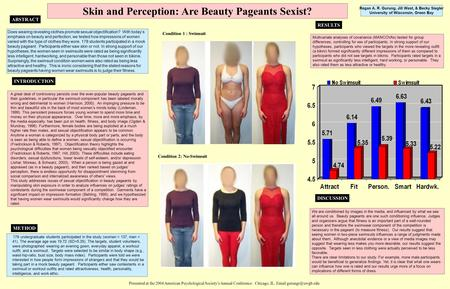 Skin and Perception: Are Beauty Pageants Sexist? Regan A. R. Gurung, Jill West, & Becky Siegler University of Wisconsin, Green Bay INTRODUCTION METHOD.
