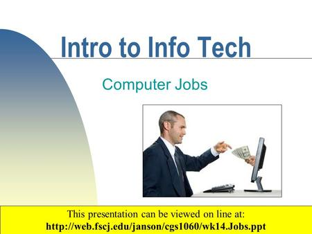 1 Intro to Info Tech Computer Jobs Copyright 2007 by Janson Industries This presentation can be viewed on line at: