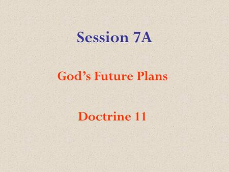 Session 7A God's Future Plans Doctrine 11. Our Eleventh Doctrine We believe in the immortality of the soul; in the resurrection of the body; in the general.