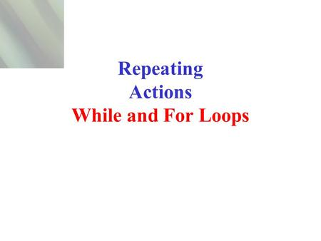 Repeating Actions While and For Loops