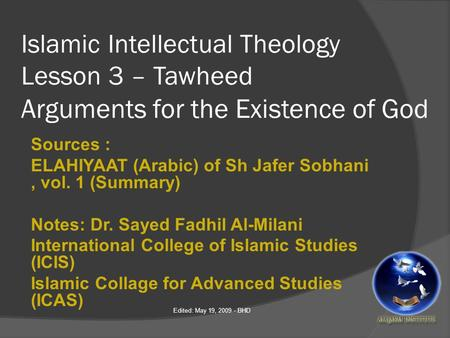 Islamic Intellectual Theology Lesson 3 – Tawheed Arguments for the Existence of God Sources : ELAHIYAAT (Arabic) of Sh Jafer Sobhani, vol. 1 (Summary)