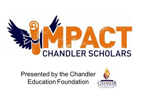 Presented by the Chandler Education Foundation. What are you going to do with your 4 years in high school? endless potential You have endless potential.