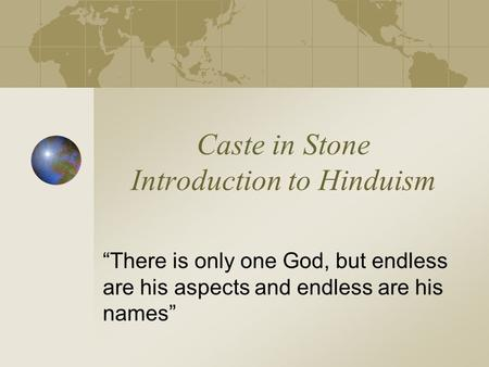 "Caste in Stone Introduction to Hinduism ""There is only one God, but endless are his aspects and endless are his names"""