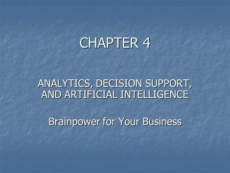 CHAPTER 4 ANALYTICS, DECISION SUPPORT, AND ARTIFICIAL INTELLIGENCE